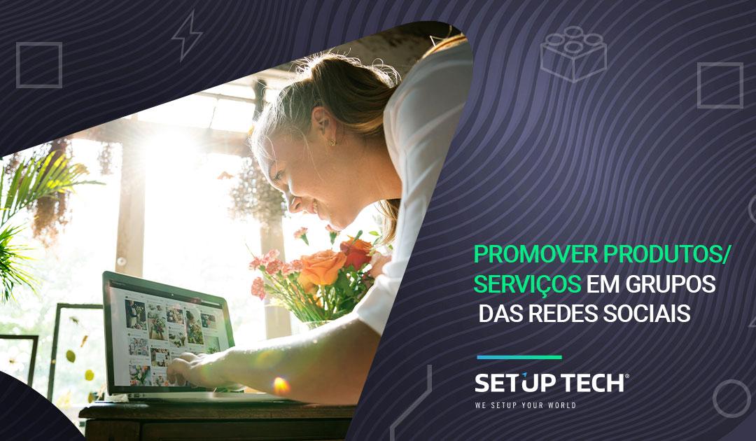Promover produtos/ serviços em Grupos das Redes Sociais